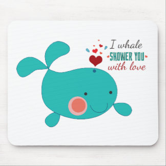 I Whale Shower You With Love Mouse Pad