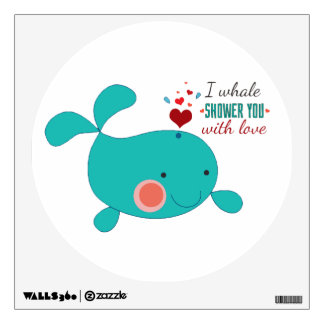 I Whale Shower You With Love Room Decal