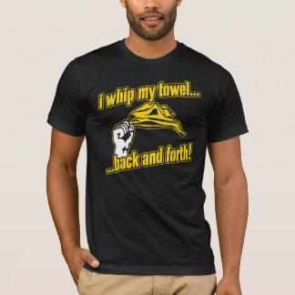 I Whip My Towel T-Shirt