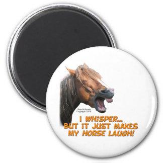 I Whisper, Horse Laughs Magnet