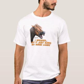 I Whisper, Horse Laughs T-Shirt