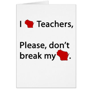 I WI teachers, don't break my WI Greeting Card