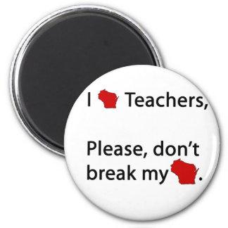 I WI teachers, don't break my WI Fridge Magnets
