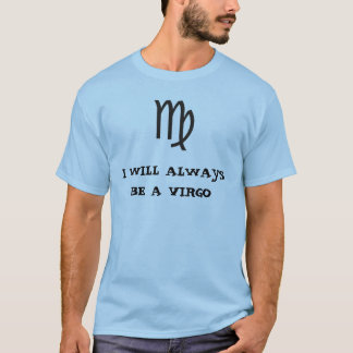 I WILL ALWAYS BE A VIRGO T-Shirt