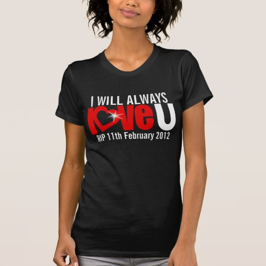 I will always love U forever RIP heart t-shirt