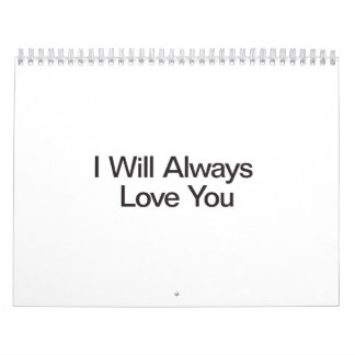 I Will Always Love You Wall Calendars