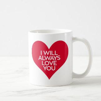 I Will Always Love You. Coffee Mug