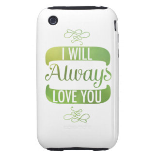 I Will Always Love You iPhone 3 Tough Cases