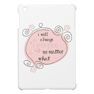 I Will Always Love You No Matter What iPad Mini Covers