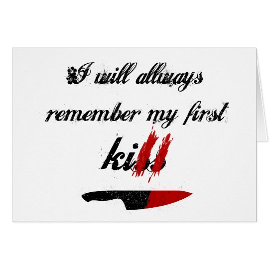 I will always remember my first kill (White) Card