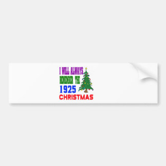 I will always remember the 1925 christmas bumper sticker