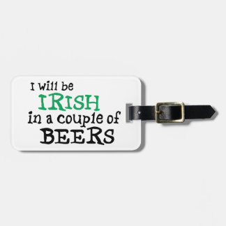I will be Irish in a couple of Beers Bag Tag
