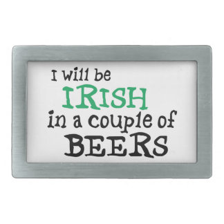 I will be Irish in a couple of Beers Belt Buckle