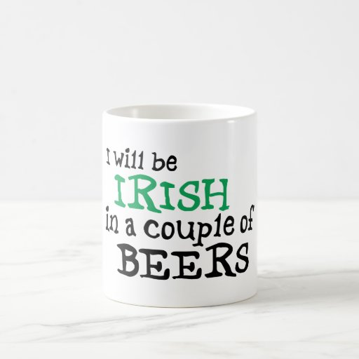 I will be Irish in a couple of Beers Mug