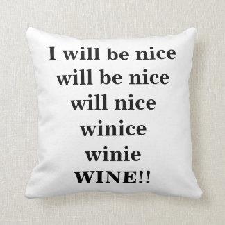 I will be nice....WINE!! Fun Humor Throw Pillow!