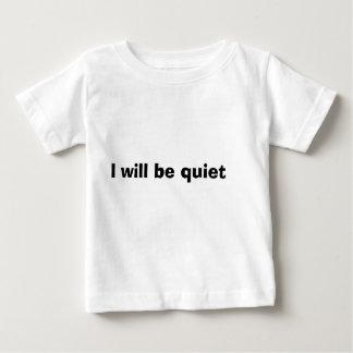 I will be quiet baby baby T-Shirt