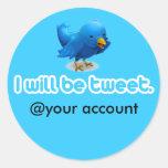 I will be tweet. round stickers