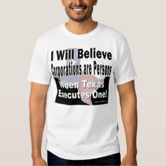 I Will Believe Corporations are Persons Tee