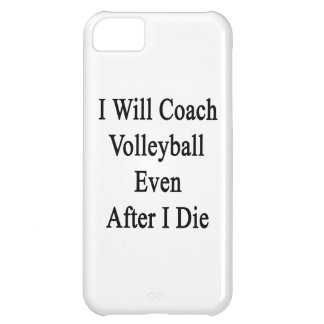 I Will Coach Volleyball Even After I Die iPhone 5C Cover