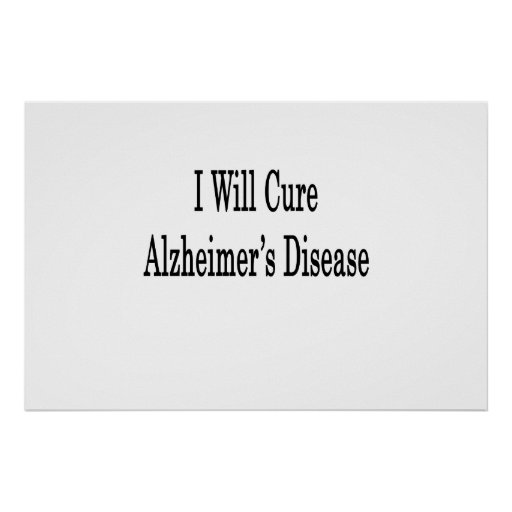 I Will Cure Alzheimer's Disease Poster