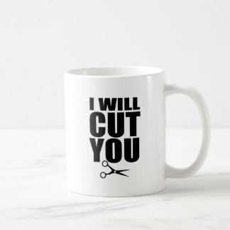 I Will Cut You - Hair Stylist Coffee Mug