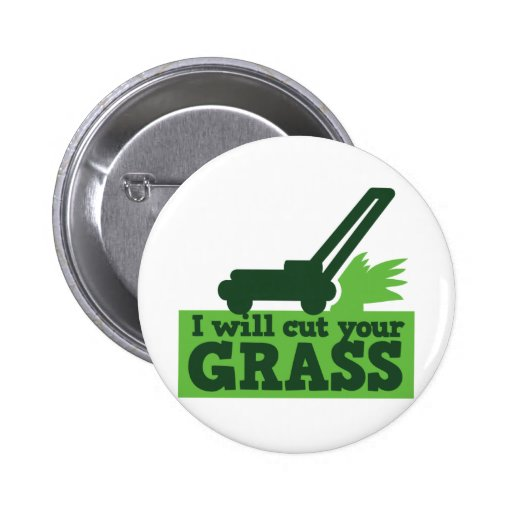I will cut your grass 2 inch round button