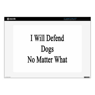 I Will Defend Dogs No Matter What Decal For Laptop