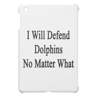 I Will Defend Dolphins No Matter What iPad Mini Covers