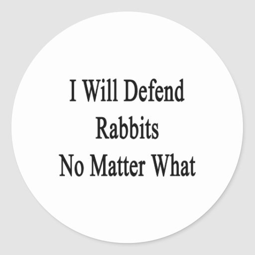 I Will Defend Rabbits No Matter What Round Stickers