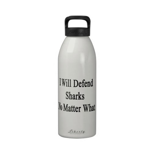 I Will Defend Sharks No Matter What Drinking Bottle