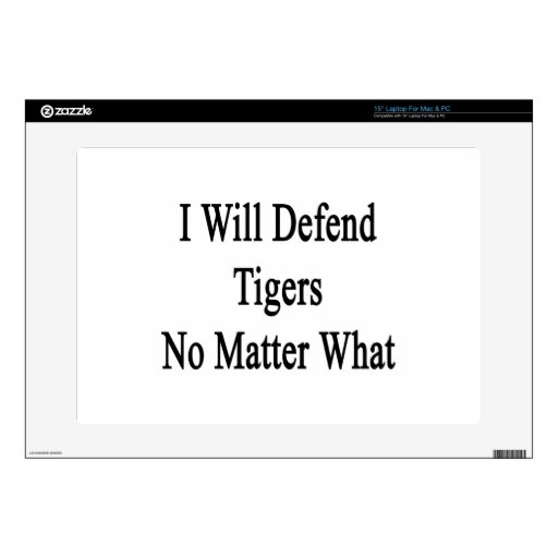 "I Will Defend Tigers No Matter What 15"" Laptop Decal"