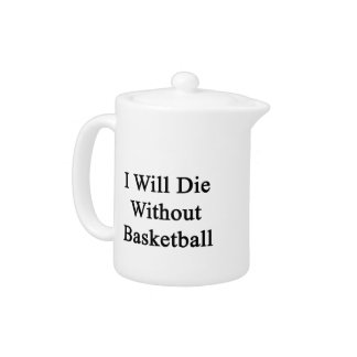 I Will Die Without Basketball