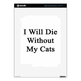 I Will Die Without My Cats Decal For iPad 3