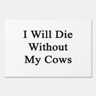 I Will Die Without My Cows Sign