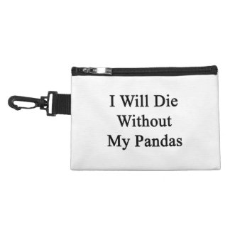 I Will Die Without My Pandas Accessories Bag
