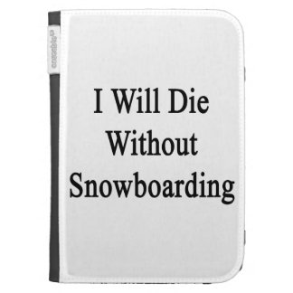 I Will Die Without Snowboarding Kindle Covers