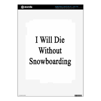 I Will Die Without Snowboarding iPad 3 Skin