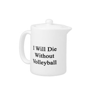 I Will Die Without Volleyball