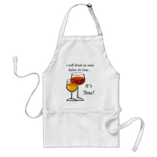 I will drink no wine before its time...It's Time! Adult Apron
