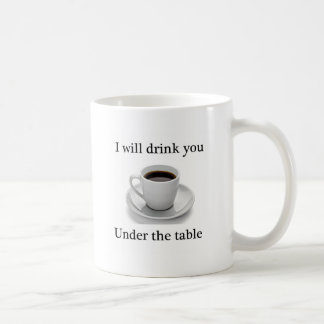 I will drink you under the table mugs