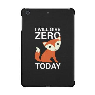I Will Give Zero Fox Today iPad Mini Cases