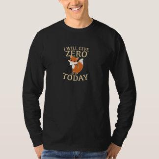 I Will Give Zero Fox Today T-Shirt