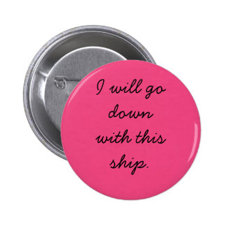 I will go down with this ship. 2 inch round button