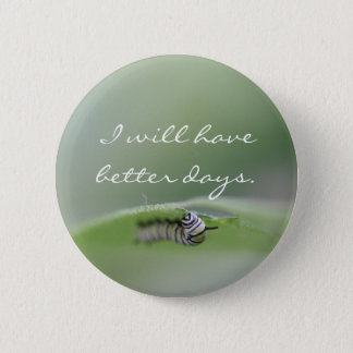 I will have better days Button