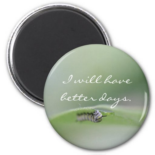 I will have better days Magnet