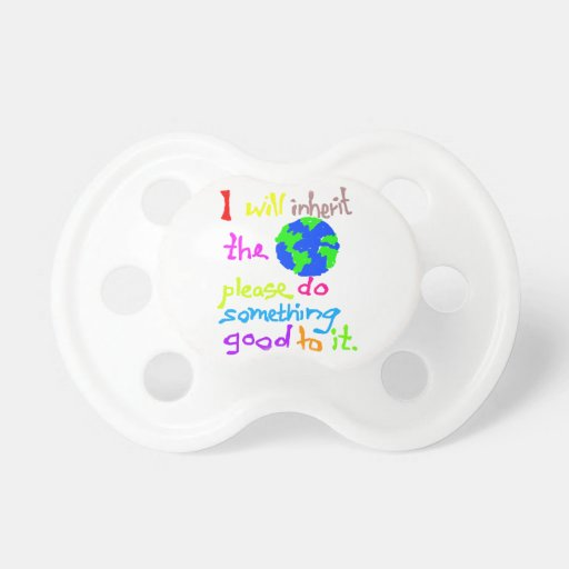 I will inherit the Earth please do something good Pacifier