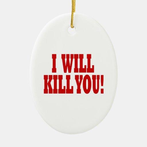 I Will Kill You Christmas Tree Ornament