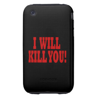 I Will Kill You iPhone 3 Tough Cover