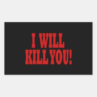 I Will Kill You Rectangular Sticker
