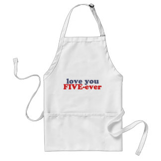 I Will Love You FIVE-ever (dat mean moar dan 4evr) Adult Apron